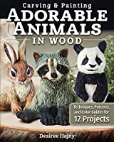 Carving & Painting Adorable Animals in Wood: Techniques, Patterns, and Color Guides for 12 Projects