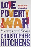 Love, Poverty and War: Journeys and Essays by Christopher Hitchins Christopher Hitchens(1905-06-28)