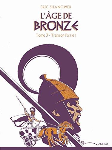 L'Âge de bronze T3.1: Trahison (1re partie)