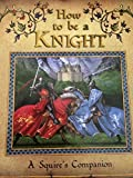 How To Be A Knight - A Squire's Companion