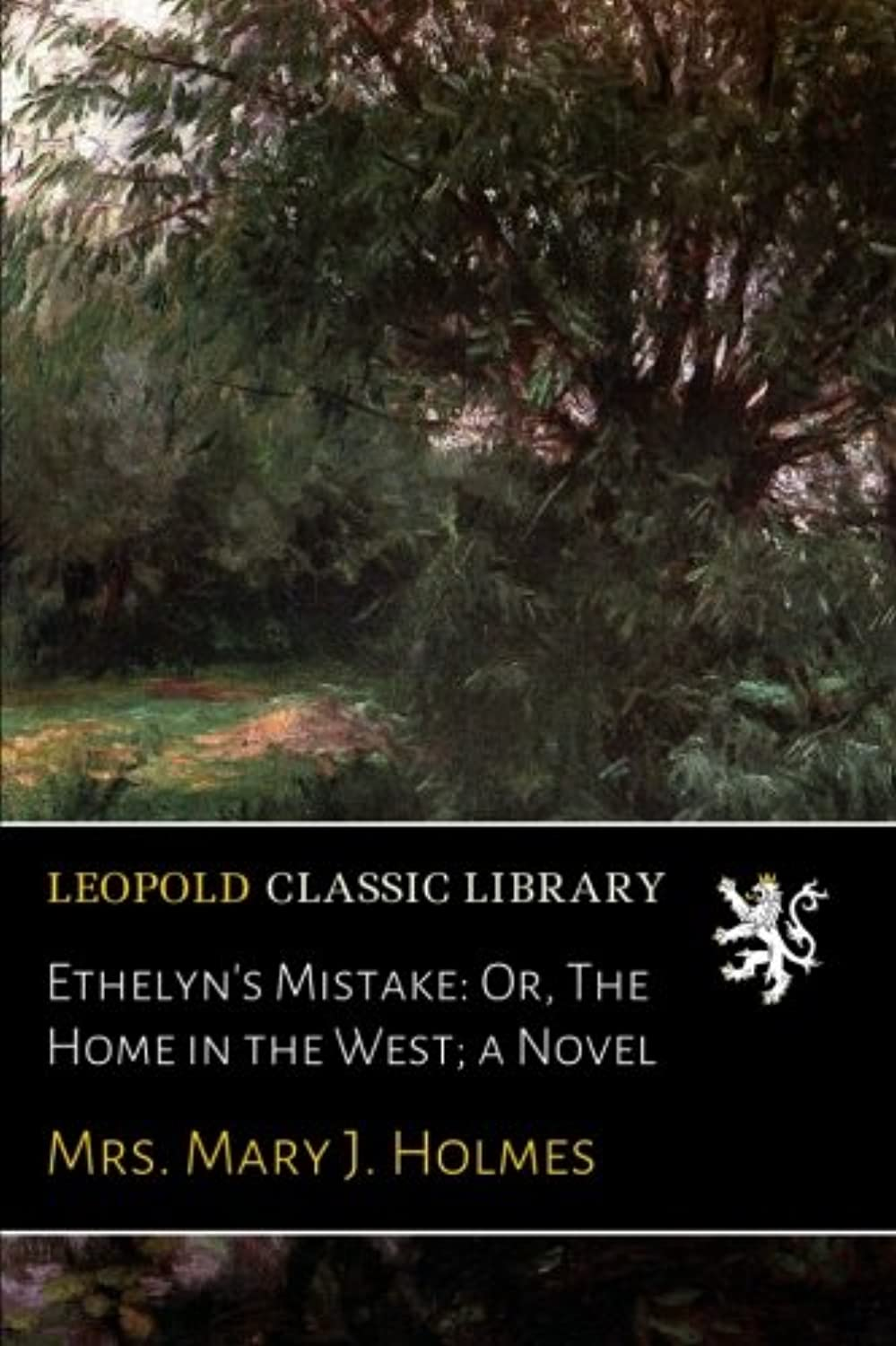 Ethelyn's Mistake: Or, The Home in the West; a Novel