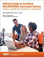 Official Guide to Certified SOLIDWORKS Associate Exams: CSWA, CSWA-SD, CSWSA-S, CSWA-AM: SOLIDWORKS 2019–2021