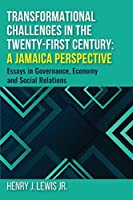 Transformational Challenges in the 21st Century: A Jamaica Perspective: Essays in Governance, Economy and Social Relations