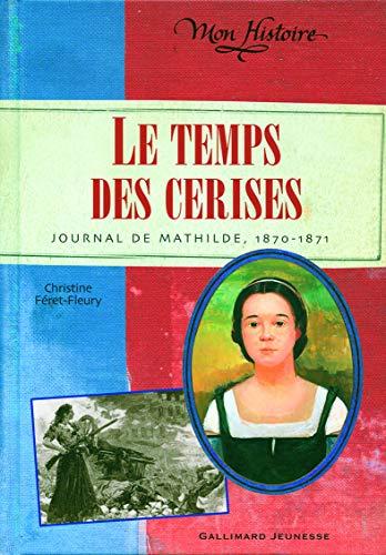 Le temps des cerises: Journal de Mathilde, 1870-1871