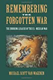Remembering the Forgotten War: The Enduring Legacies of the U.S.-Mexican War (Public History in Historical Perspective)