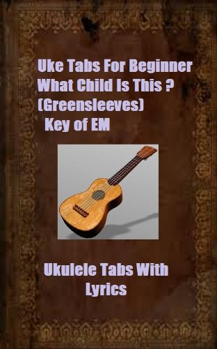 Uke Tabs For Beginner - What Child Is This (Greensleeves) - Key of ...