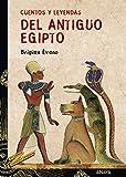 Cuentos y leyendas del Antiguo Egipto (LITERATURA JUVENIL - Cuentos y Leyendas)