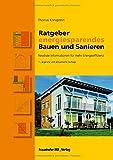 Ratgeber energiesparendes Bauen und Sanieren.: Neutrale Informationen für mehr Energieeffizienz.
