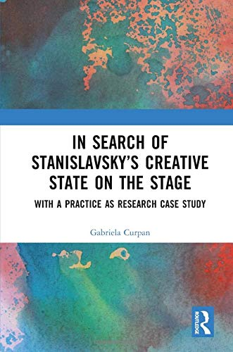 In Search of Stanislavski's Creative State on the Stage: With a Practice as Research Case Study