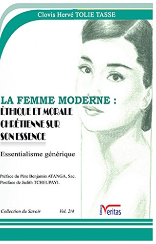 LA FEMME MODERNE, ÉTHIQUE ET MORALE CHRÉTIENNE SUR SON ESSENCE (volume 1/4) (ESSENTIALISME GÉNÉRIQUE t. 1) (French Edition)