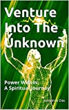 Venture Into The Unknown: Power Within: A Spiritual Journey (English Edition)