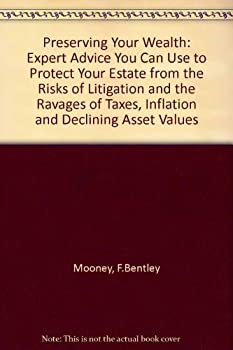 Paperback Preserving Your Wealth: Expert Advice You Can Use to Protect Your Estate from the Risks of Litigation & Ravages of Taxes, Inflation & Declining Asse Book