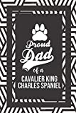 Proud Dad Of A Cavalier King Charles Spaniel: Pet Dad Gifts For Fathers Journal Lined Notebook To Write In