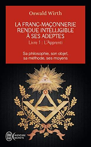La franc-maçonnerie rendue intelligible à ses adeptes (Tome 1-L'apprenti)