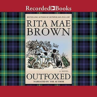 Outfoxed                   By:                                                                                                                                 Rita Mae Brown                               Narrated by:                                                                                                                                 Rita Mae Brown                      Length: 10 hrs and 30 mins     7 ratings     Overall 4.4