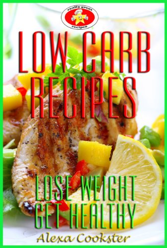 Book: Low Carb Recipes - Low Carb Cookbook & Guide for Weight Loss and Healthy Living by Alexa Cookster