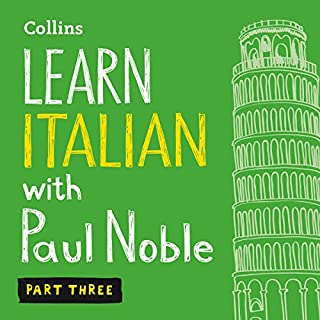 Collins Italian with Paul Noble - Learn Italian the Natural Way, Part 3     Italian Made Easy with Your Personal Language Coach              By:                                                                                                                                 Paul Noble                               Narrated by:                                                                                                                                 Paul Noble                      Length: 4 hrs and 10 mins     142 ratings     Overall 4.8
