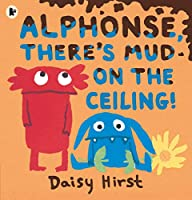 Alphonse, There's Mud on the Ceiling! (Natalie & Alphonse 3)
