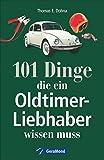 Handbuch Oldtimer: 101 Dinge, die ein Oldtimer-Liebhaber wissen muss. Das ideale Oldtimer Lehrbuch zur Technik und zum Handwerk der Classic Cars