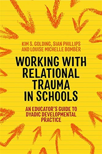 Working with Relational Trauma in Schools: An Educator's Guide to Using Dyadic Developmental Practice (Guides to Working with Relational Trauma Using DDP) (English Edition)