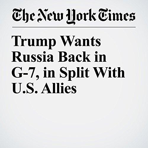 Trump Wants Russia Back in G-7, in Split With U.S. Allies copertina