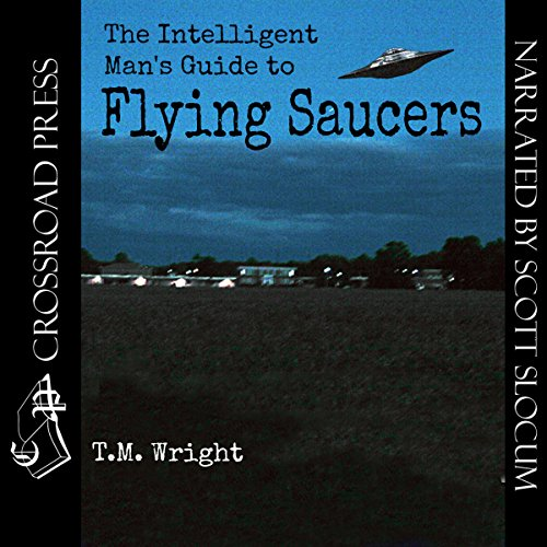 The Intelligent Man's Guide to Flying Saucers Audiobook By T. M. Wright cover art