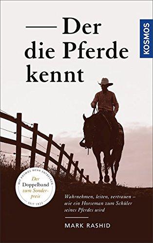 Der die Pferde kennt: Wahrnehmen, leiten, vertrauen – wie ein Horseman zum Schüler seines Pferdes wird
