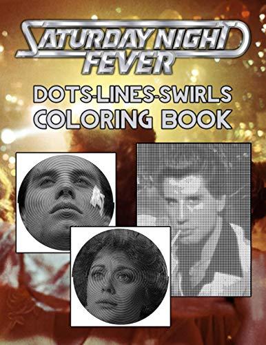 Saturday Night Fever Dots Lines Swirls Coloring Book: Saturday Night Fever Creative Adults Dots-Lines-Swirls Activity Books (A Perfect Gift)