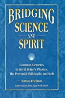 Bridging Science and Spirit: Common Elements in David Bohm's Physics, the Perennial Philosophy and Seth by Norman Friedman(1997-12-01)