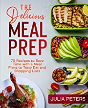 The Delicious Meal Prep: 75 Recipes to Save Time with a Meal Plans to Tasty Eat and Shopping Lists (Cookbook from Julia)