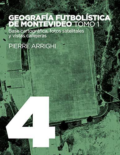 La otra historia del fútbol Volume 4 : Geografía futbolística de Montevideo - Tome 1, Base cartográfica, fotos satelitales y vistas callejeras