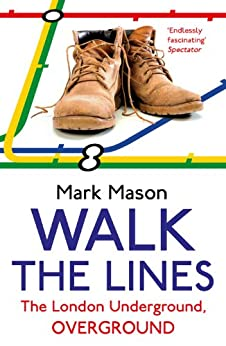 Walk the Lines: The London Underground, Overground by [Mark Mason]
