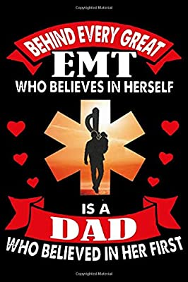 EMT Who Belives In Herself Is A Dad :: 6' x 9' Sizes, 100 Pages, Funny Paramedic Journal Blank Lined Notebook, Writing Book, ... For Medical Assistant, EMTs Working In EMS from Independently published