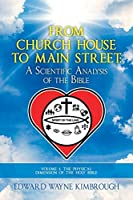 From Church House to Main Street: A Scientific Analysis of the Bible: the Physical Dimension of the Holy Bible