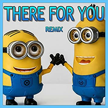There for You (Minions Remix)
