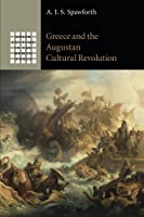 Greece and the Augustan Cultural Revolution (Greek Culture in the Roman World) by A. J. S. Spawforth(2015-05-14)