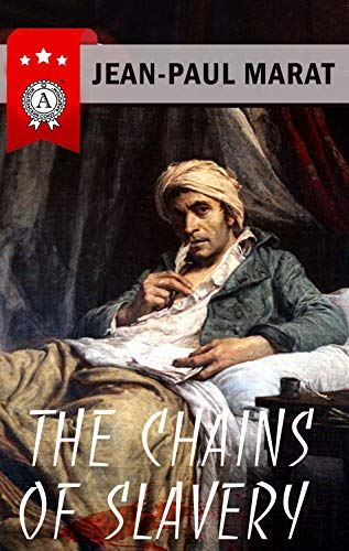 Jean-Paul Marat - The Chains of Slavery (English Edition)