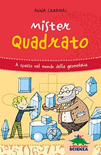 Mister Quadrato: A spasso nel mondo della geometria by Anna Cerasoli