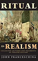 Ritual to Realism (hardback): Collected Lectures and Fragments of Theatre History