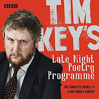 Tim Key's Late Night Poetry Programme: The Complete Series 1-4     The BBC Radio 4 Comedy              By:                                                                                                                                 Tim Key                               Narrated by:                                                                                                                                 Tim Key,                                                                                        Tom Basden                      Length: 5 hrs and 58 mins     56 ratings     Overall 4.8