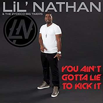 You Ain't Gotta Lie to Kick It