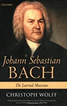 Johann Sebastian Bach: The Learned Musician by Wolff, Christoph New edition (2002)