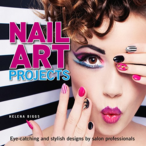Nail Art Projects: Eye-catching and stylish designs by salon professionals (English Edition)