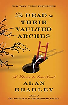 The Dead in Their Vaulted Arches: A Flavia de Luce Novel by [Alan Bradley]