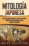 Mitologa japonesa: Una fascinante gua del folclore japons, mitos, cuentos de hadas, yokai, hroes y heronas