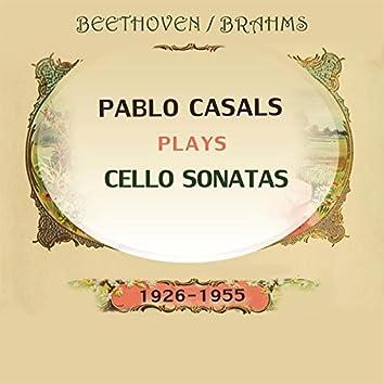 Pablo Casals Plays: Ludwig Van Beethoven and Johannes Brahms: Cello Sonatas (1926-1955) [Live]