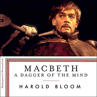 Macbeth: A Dagger of the Mind                   By:                                                                                                                                 Harold Bloom                               Narrated by:                                                                                                                                 Simon Vance                      Length: 2 hrs and 47 mins     4 ratings     Overall 3.5