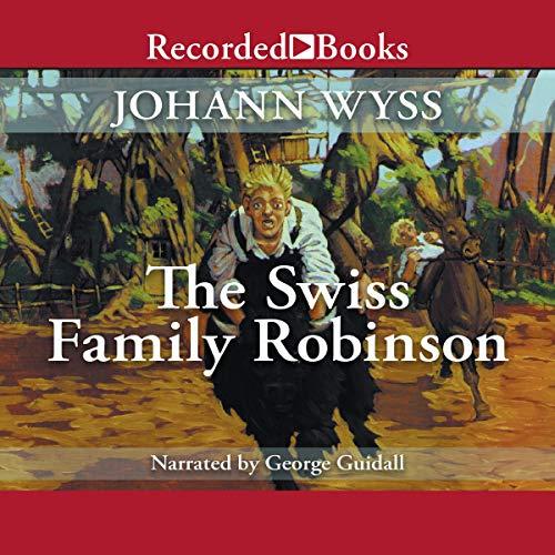 The Swiss Family Robinson Audiobook By Johann Wyss cover art