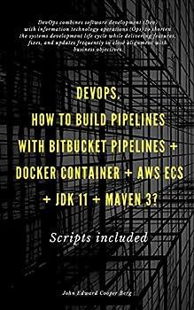 DevOps How to build pipelines with Bitbucket Pipelines + docker container + AWS ECS + jdk 11 + maven 3?