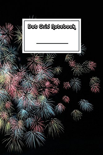 Dot Grid Notebook: Amazing Fireworks Notebook | Beautiful 100-Page Dotted Bullet Work Book to Write in | Stylish 6 X 9 Dot Journal (Cool Notebooks) [Idioma Inglés]